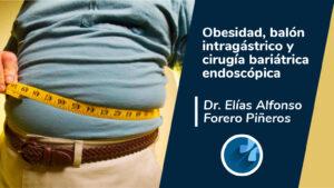 Obesidad, Balón Intragástrico y Cirugía Bariátrica Endoscópica